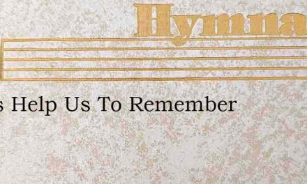 Jesus Help Us To Remember – Hymn Lyrics