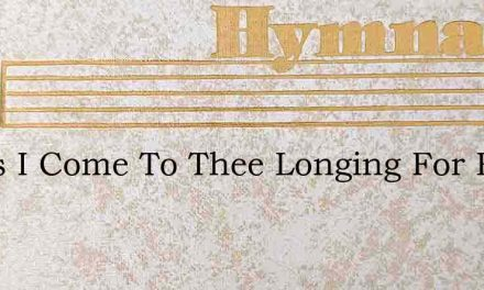 Jesus I Come To Thee Longing For Rest – Hymn Lyrics