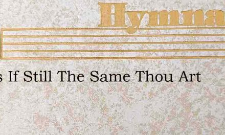 Jesus If Still The Same Thou Art – Hymn Lyrics