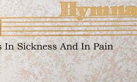 Jesus In Sickness And In Pain – Hymn Lyrics