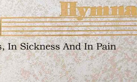 Jesus, In Sickness And In Pain – Hymn Lyrics