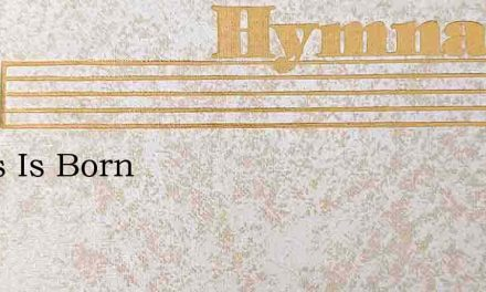 Jesus Is Born – Hymn Lyrics