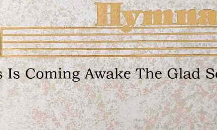 Jesus Is Coming Awake The Glad Song – Hymn Lyrics