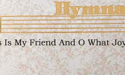 Jesus Is My Friend And O What Joy – Hymn Lyrics