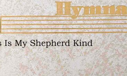 Jesus Is My Shepherd Kind – Hymn Lyrics
