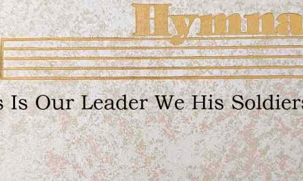 Jesus Is Our Leader We His Soldiers – Hymn Lyrics