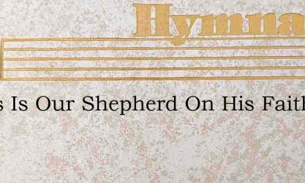 Jesus Is Our Shepherd On His Faithful Br – Hymn Lyrics