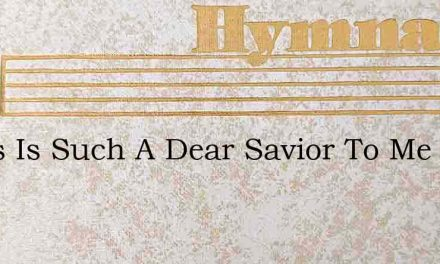 Jesus Is Such A Dear Savior To Me – Hymn Lyrics