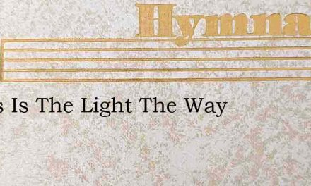 Jesus Is The Light The Way – Hymn Lyrics