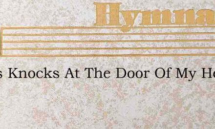 Jesus Knocks At The Door Of My Heart – Hymn Lyrics