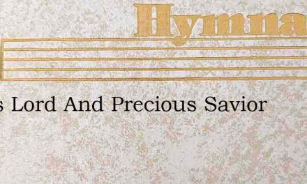 Jesus Lord And Precious Savior – Hymn Lyrics