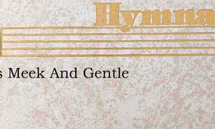 Jesus Meek And Gentle – Hymn Lyrics