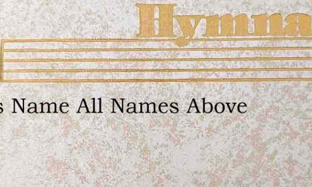 Jesus Name All Names Above – Hymn Lyrics