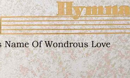 Jesus Name Of Wondrous Love – Hymn Lyrics