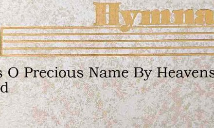 Jesus O Precious Name By Heavens Herald – Hymn Lyrics