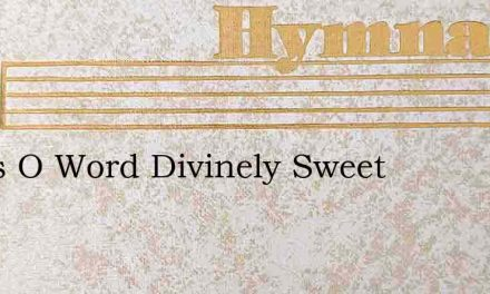 Jesus O Word Divinely Sweet – Hymn Lyrics