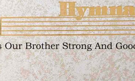 Jesus Our Brother Strong And Good – Hymn Lyrics