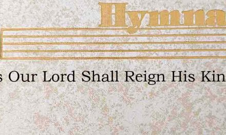 Jesus Our Lord Shall Reign His Kingdom S – Hymn Lyrics