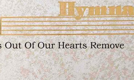 Jesus Out Of Our Hearts Remove – Hymn Lyrics