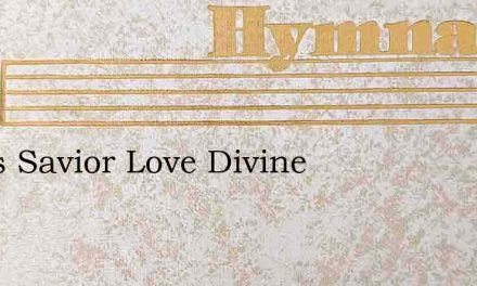 Jesus Savior Love Divine – Hymn Lyrics