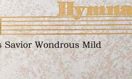 Jesus Savior Wondrous Mild – Hymn Lyrics