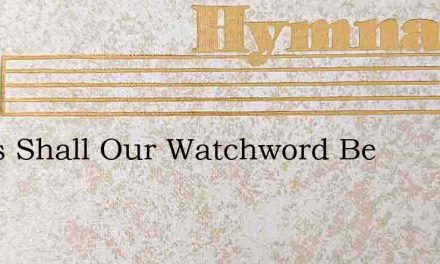 Jesus Shall Our Watchword Be – Hymn Lyrics