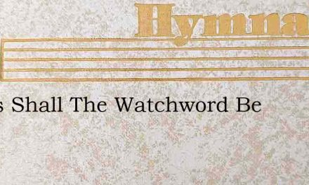 Jesus Shall The Watchword Be – Hymn Lyrics