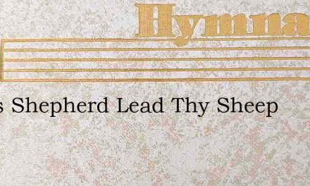 Jesus Shepherd Lead Thy Sheep – Hymn Lyrics