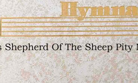 Jesus Shepherd Of The Sheep Pity My Unse – Hymn Lyrics