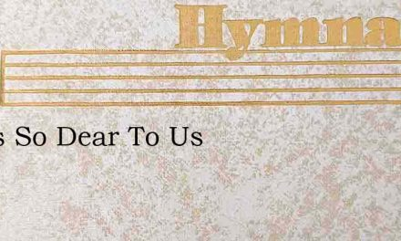 Jesus So Dear To Us – Hymn Lyrics