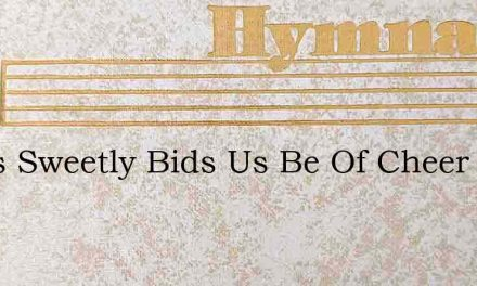 Jesus Sweetly Bids Us Be Of Cheer – Hymn Lyrics