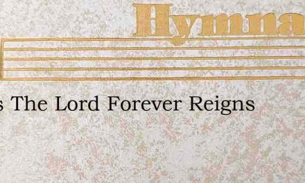 Jesus The Lord Forever Reigns – Hymn Lyrics