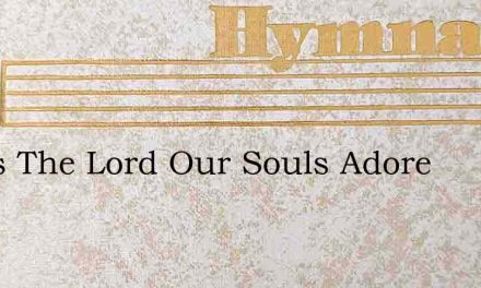 Jesus The Lord Our Souls Adore – Hymn Lyrics