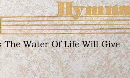 Jesus The Water Of Life Will Give – Hymn Lyrics