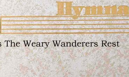 Jesus The Weary Wanderers Rest – Hymn Lyrics