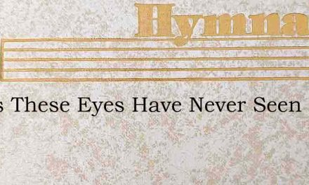 Jesus These Eyes Have Never Seen – Hymn Lyrics