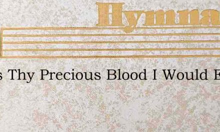 Jesus Thy Precious Blood I Would Extol – Hymn Lyrics