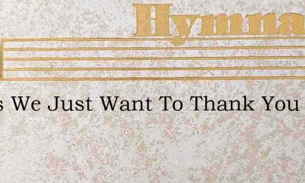 Jesus We Just Want To Thank You – Hymn Lyrics