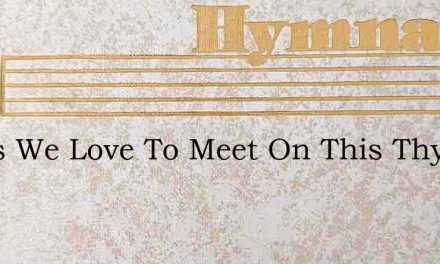 Jesus We Love To Meet On This Thy Holy D – Hymn Lyrics