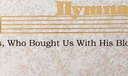 Jesus, Who Bought Us With His Blood – Hymn Lyrics