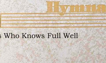 Jesus Who Knows Full Well – Hymn Lyrics