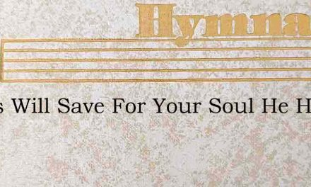 Jesus Will Save For Your Soul He Hath Gi – Hymn Lyrics