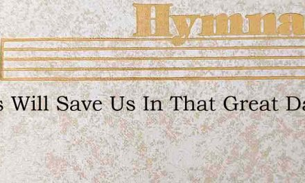 Jesus Will Save Us In That Great Day – Hymn Lyrics