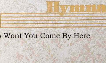 Jesus Wont You Come By Here – Hymn Lyrics