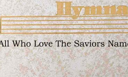 Join All Who Love The Saviors Name – Hymn Lyrics