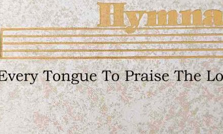 Join Every Tongue To Praise The Lord – Hymn Lyrics