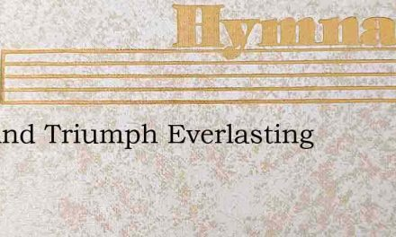 Joy And Triumph Everlasting – Hymn Lyrics