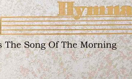 Joy Is The Song Of The Morning – Hymn Lyrics
