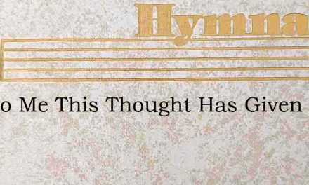Joy To Me This Thought Has Given – Hymn Lyrics