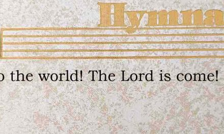 Joy to the world! The Lord is come! – Hymn Lyrics